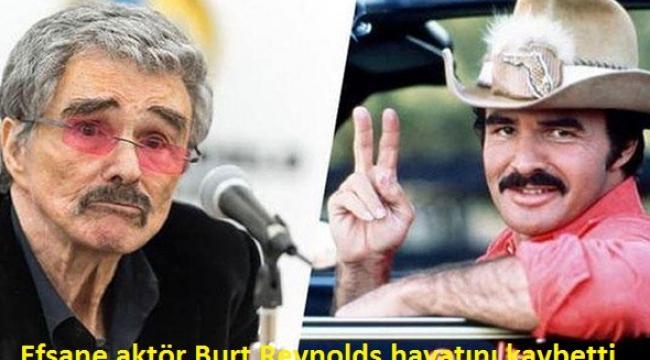 Efsane aktör Burt Reynolds hayatını kaybetti