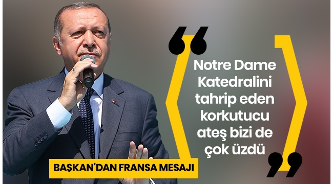 Başkan Erdoğan'dan Notre Dame Katedrali mesajı.