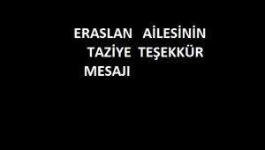 ERASLAN AİLESİ'NDEN TAZİYE TEŞEKKÜR MESAJI