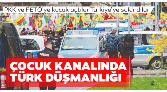 PKK ve FETÖ'ye kucak açan Almanya'da çocuk kanalında Türk düşmanlığı.