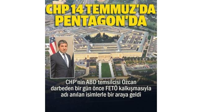 15 Temmuz hain darbe girişimi öncesi skandal buluşma! CHP 14 Temmuz'da Pentagon'da