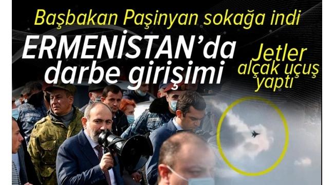 Son dakika: Ermenistan karıştı: Ordu Paşinyan'ın istifasını istedi! Jetler Erivan'da alçak uçuş yapıyor