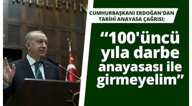 Son dakikahaberler: Başkan Erdoğan'dan tarihi anayasa çağrısı: Darbe anayasası ile 100'üncü yıla girmeyelim