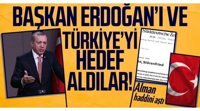 Alman medyasından haddini aşan sözler! Türkiye'yi ve Başkan Erdoğan'ı hedef aldılar!