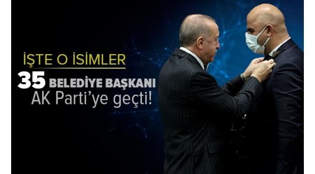 Son dakika: 35 belediye başkanı AK Parti'ye geçti! İşte o isimler