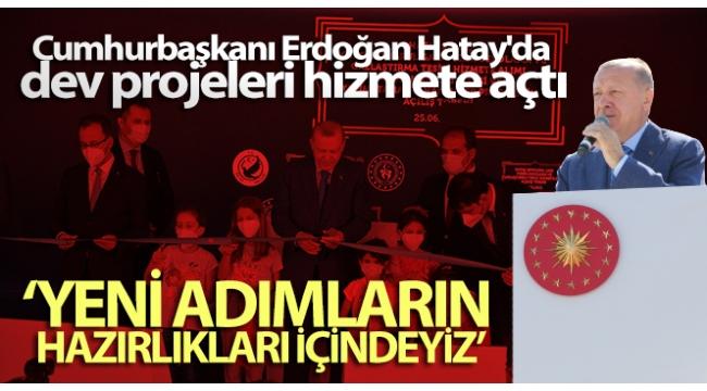 Başkan Erdoğan'danHatay'da dev projelerin açılış töreninde önemli açıklamalar