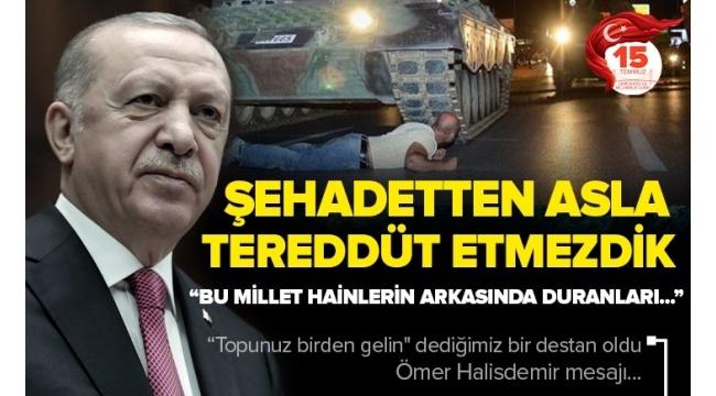 Son dakika... Başkan Erdoğanşehityakınları ve gazilere seslendi: Şehadete yürümek için bir an bile tereddüt etmeyecektim