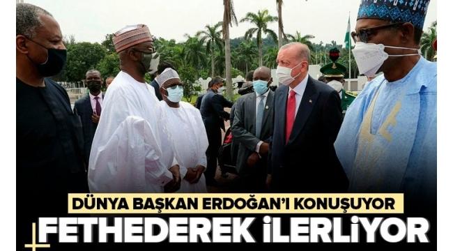 Dünya Başkan Erdoğan'ı konuşuyor: Fethederek ilerliyor.
